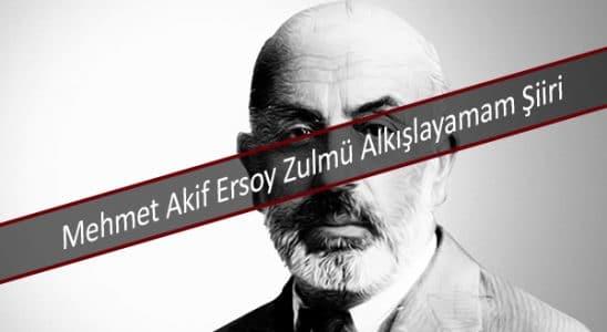 Mehmet Akif Ersoy Zulmü Alkışlayamam Şiiri